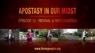 Apostasy in Our Midst - Episode 12 - Revival & Reformation