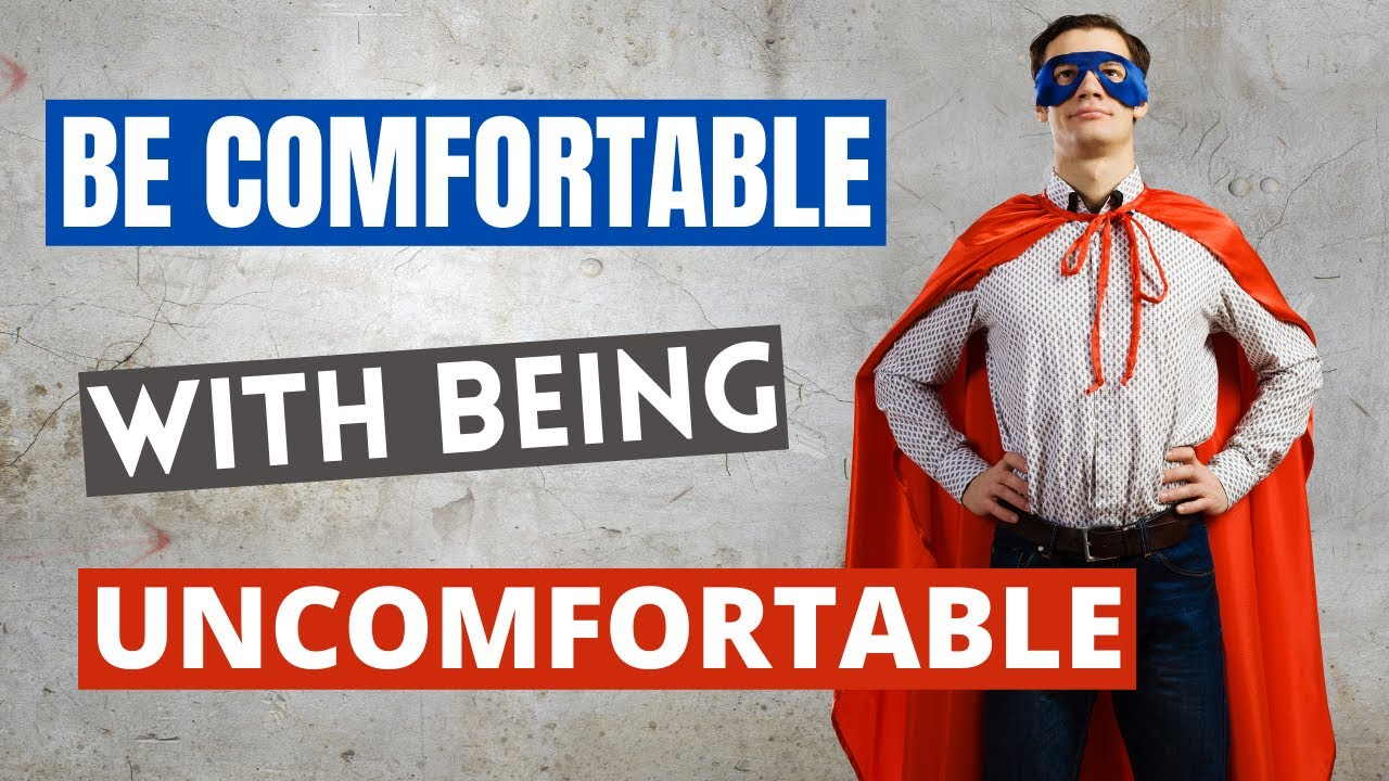 6 Steps To Being Comfortable While Being Uncomfortable
