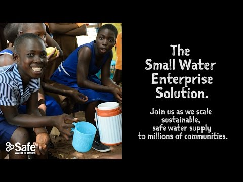 100&Change – Safe Water Network: The Small Water Enterprise Solution to Sustainable Water Supply