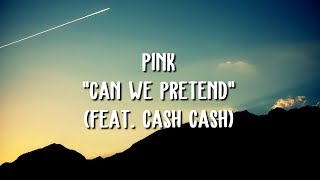 Gambar cover P!nk - Can We Pretend ft. Cash Cash (Lyric Video)