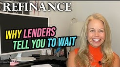 Why Do Lenders Keep Telling You To Wait 6 Months For Refinancing?Are Mortgage Rates The Only Reason?