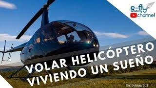Volar helicóptero, viviendo un sueño !!! Entrevistas ep3
