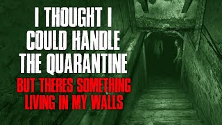 """""""I Thought I Could Handle The Quarantine, But There's Something Living In My Walls"""" Creepypasta"""