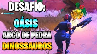 Challenge: OASIS, STONE ARCH and DINOSAURS-Fortnite Week 2 (Battle pass 5)
