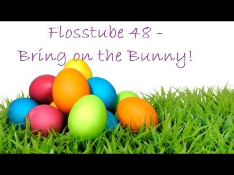 Flosstube #48 - Bring on the Bunny!