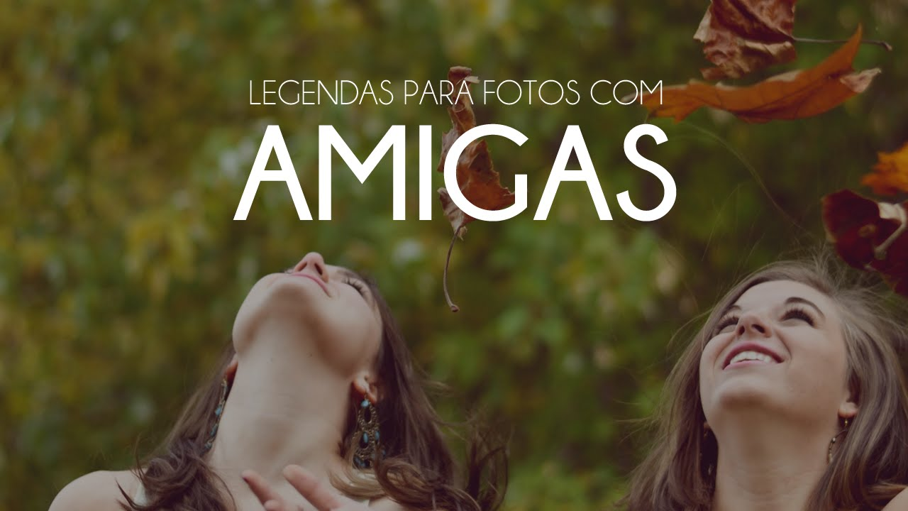 Legendas Para Fotos Com Amigas Youtube