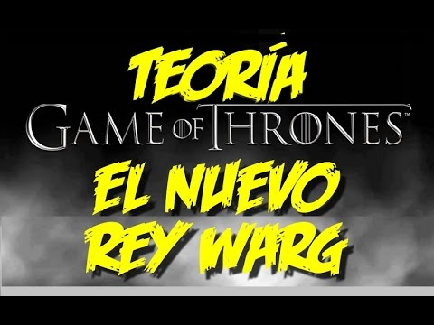 Teorías de GAME OF THRONES  - Nuevo Rey Warg -