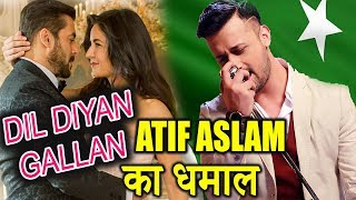 Gambar cover Dil Diyan Gallan Song में Atif Aslam का धमाल | Tiger Zinda Hai | Salman Khan | Katrina Kaif
