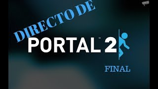 PORTAL 2 FINAL /// directo /// lets play #4
