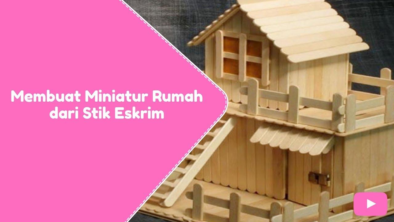 Cara Membuat Miniatur Rumah Dari Stik Eskrim BYtutorial