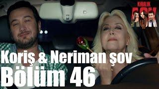 Kiralık Aşk 46. Bölüm -  Koriş & Neriman Şov
