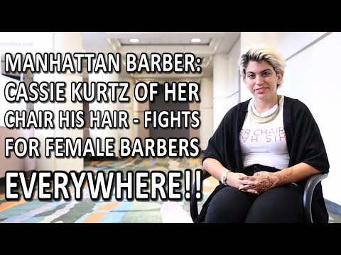 Manhattan Barber: Cassie Kurtz  Of Her Chair His Hair - Fights For Female Barbers Everywhere!!