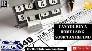How To Buy A Home Using Your Tax Refund In 2019 - FHA,MyFICO,Bankruptcy,Credit Union