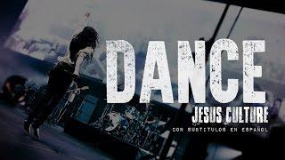 Jesus Culture Dance Subtitulado En Español