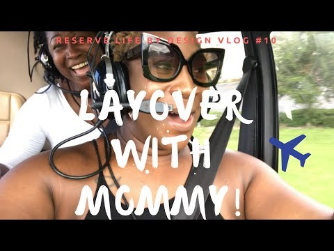 Reserve Life By Design// Layover with Mommy // VLOG #10