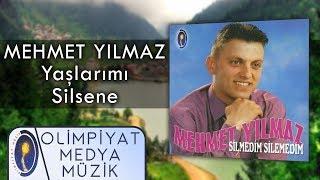 Mehmet Yılmaz – Yaşlarımı Silsene