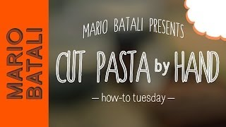 Mario Batali's How-to Tuesday: Cut Pasta By Hand