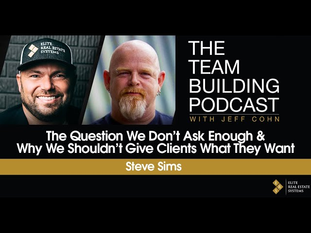 Steve Sims on The Question We Don't Ask Enough & Why We Shouldn't Give Clients What They Want