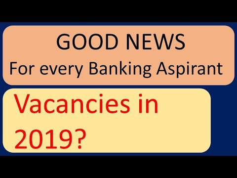 Good News for all Banking Aspirants || Vacancies in 2019?