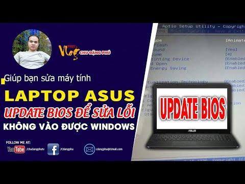 Chu Đặng Phú HƯỚNG DẪN UPDATE BIOS CHO LAPTOP ASUS - sửa lỗi khởi động chạy thẳng vào BIOS