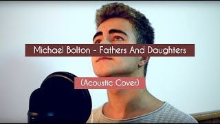 Michael Bolton - Fathers And Daughters (Piano Acoustic Cover)