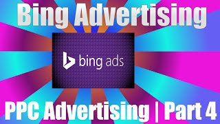 Bing Advertising | PPC Advertising | Part 4