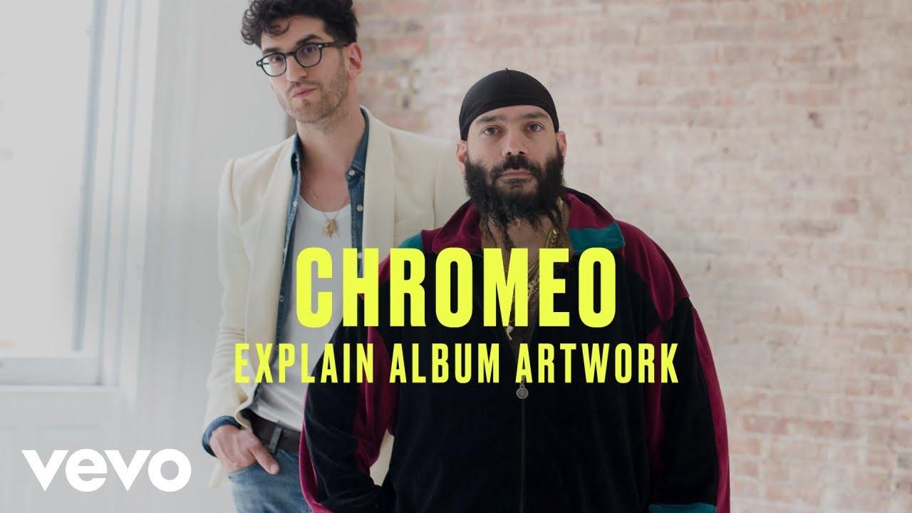 Chromeo - Chromeo Break Down The Artwork for