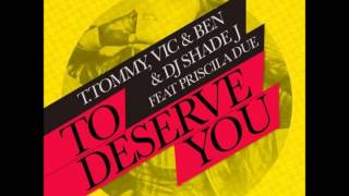 T. Tommy, Vic & Ben, DJ Shade J feat. Priscila Due - To Deserve You (Original Mix)