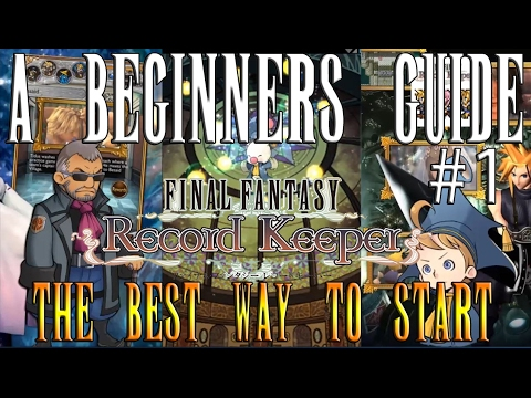 [FFRK] THE BEST WAY TO START FINAL FANTASY RECORD KEEPER!!   A Beginners Guide to FFRK #1