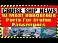 10 Most Dangerous Cruise Ports How Cruise Lines Are Solving The Problem