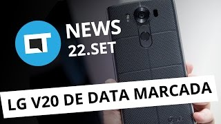LG V20 no mercado, CPBR10, Fotos do Moto M, Mais proteção no WhatsApp [CT News]