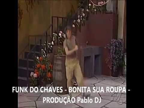 FUNK DO CHAVES - BONITA SUA ROUPA PABLO PRODUÇÕES FULL HD 1080p