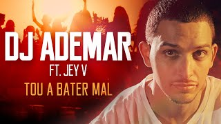 DJ Ademar  - Tou a Bater Mal (ft. Jey V)  [Video Oficial]