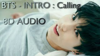 BTS - INTRO : Calling 8D AUDIO