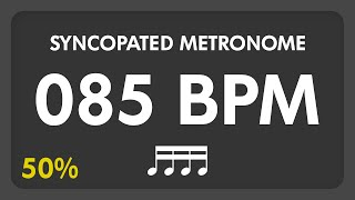 85 BPM - Syncopated Metronome - 16th Notes (50%)