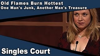 Old Flames Burn Hottest/One Man's Junk, Another Man's Treasure - Singles Court - Episode 7