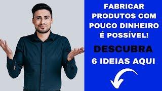 O QUE FABRICAR COM POUCO DINHEIRO? | 6 IDEIAS LUCRATIVAS