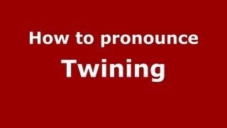 How to Pronounce Twining - PronounceNames.com