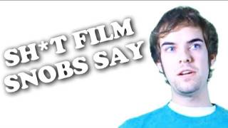 Sh*t Film Snobs Say