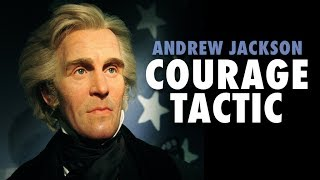 How to Have Andrew Jackson Courage
