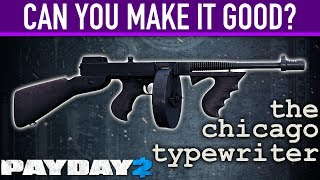 Can you make the Chicago Typewriter good? [PAYDAY 2]