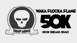 Waka Flocka Flame - 50K (Neon Dreams Remix)