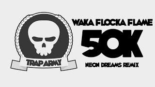 Waka Flocka Flame - 50K (Neon Dreams Remix)