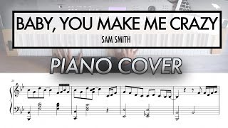 Baby, You Make Me Crazy - Sam Smith   Piano Cover (with Sheet Music)
