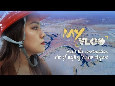 My Vlog: Tour the construction site of Beijing's new airport, potentially the world's biggest
