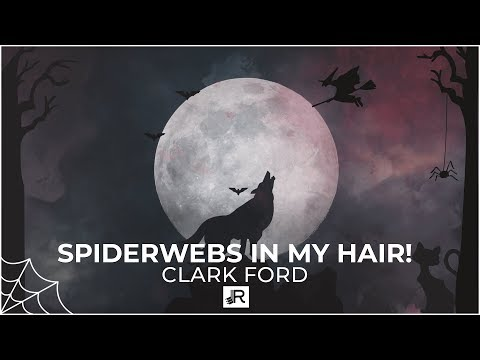Clark Ford – Spiderwebs in my Hair! (Official Lyric Video)