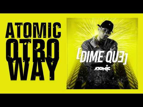 Atomic Otro Way - Dime Que (Video Lyric Oficial)