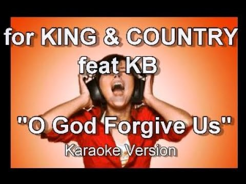 "for KING & COUNTRY feat  KB ""O God Forgive Us"" Karaoke Version"