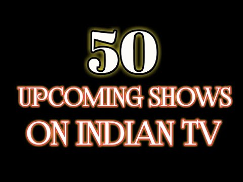Top 50 Upcoming Shows On INDIAN TELEVISION