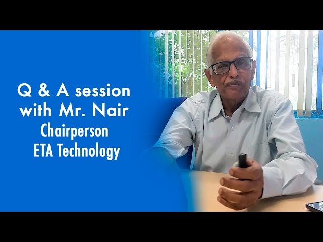 Q & A session with Mr. Nair, Chairperson, ETA Technology